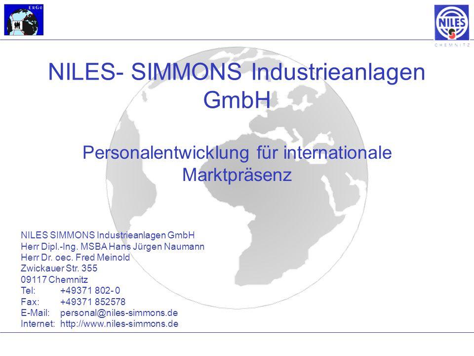 NILES- SIMMONS Industrieanlagen GmbH Personalentwicklung für internationale Marktpräsenz NILES SIMMONS Industrieanlagen GmbH Herr Dipl.-Ing. MSBA Hans