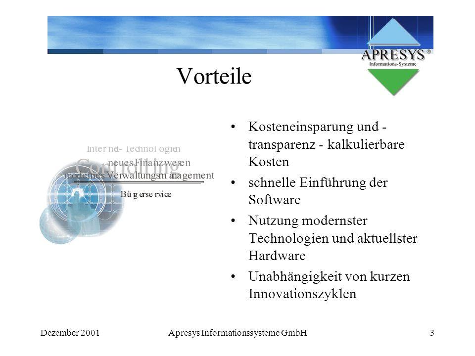 Dezember 2001Apresys Informationssysteme GmbH4 Konzentration durch Bündelung Bereitstellung von Anwendungen als Dienst Wartung und Update von Anwendungen Kontrolle des Zuganges zu Anwendung und Daten Sicherstellung der notwendigen Hardwareanforderungen Datensicherung Virenschutz online-Support ggf.