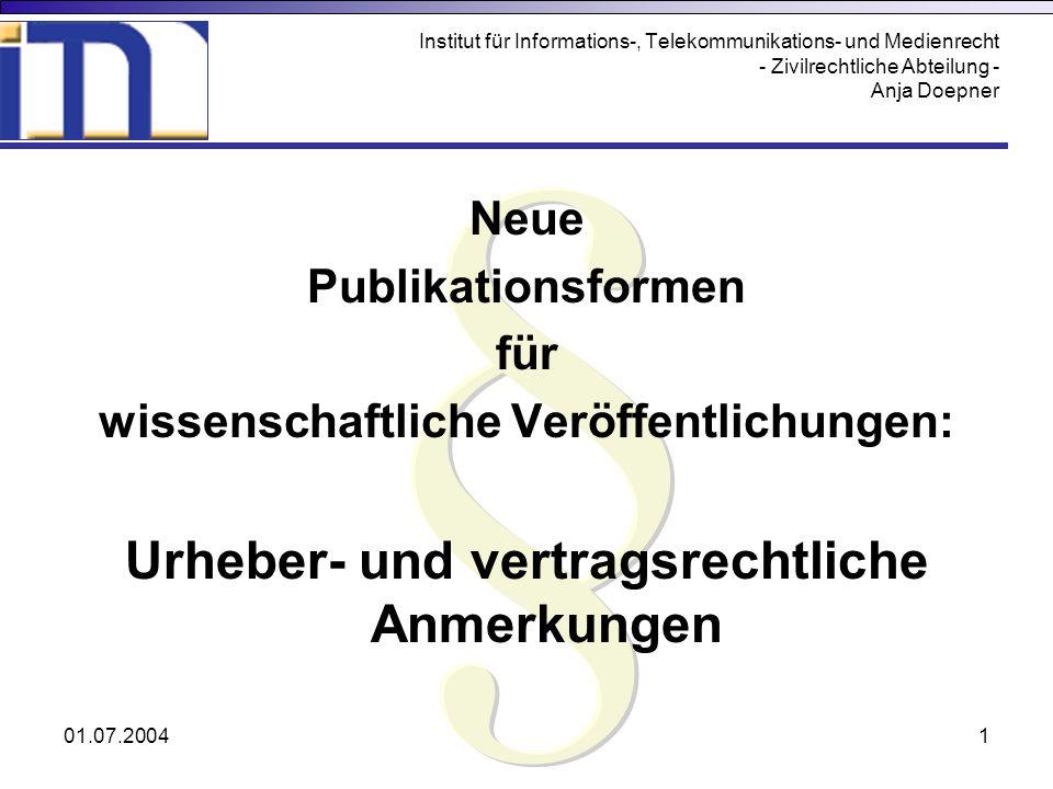 01.07.20041 Institut für Informations-, Telekommunikations- und Medienrecht - Zivilrechtliche Abteilung - Anja Doepner Neue Publikationsformen für wis