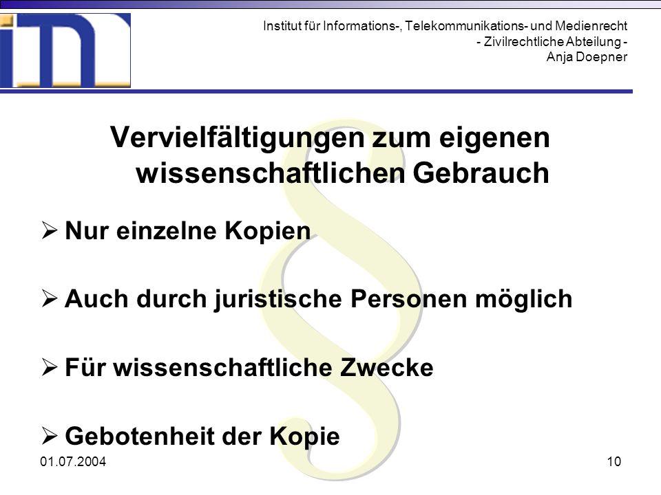 01.07.200410 Institut für Informations-, Telekommunikations- und Medienrecht - Zivilrechtliche Abteilung - Anja Doepner Vervielfältigungen zum eigenen