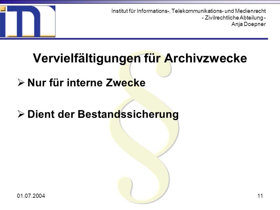 01.07.200411 Institut für Informations-, Telekommunikations- und Medienrecht - Zivilrechtliche Abteilung - Anja Doepner Vervielfältigungen für Archivz