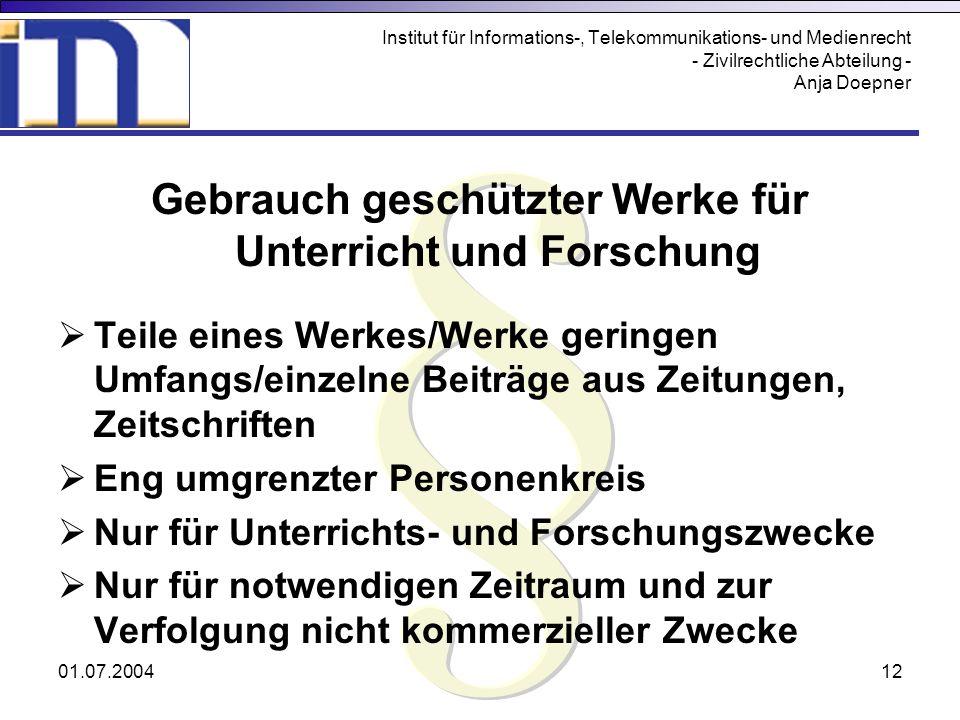 01.07.200412 Institut für Informations-, Telekommunikations- und Medienrecht - Zivilrechtliche Abteilung - Anja Doepner Gebrauch geschützter Werke für