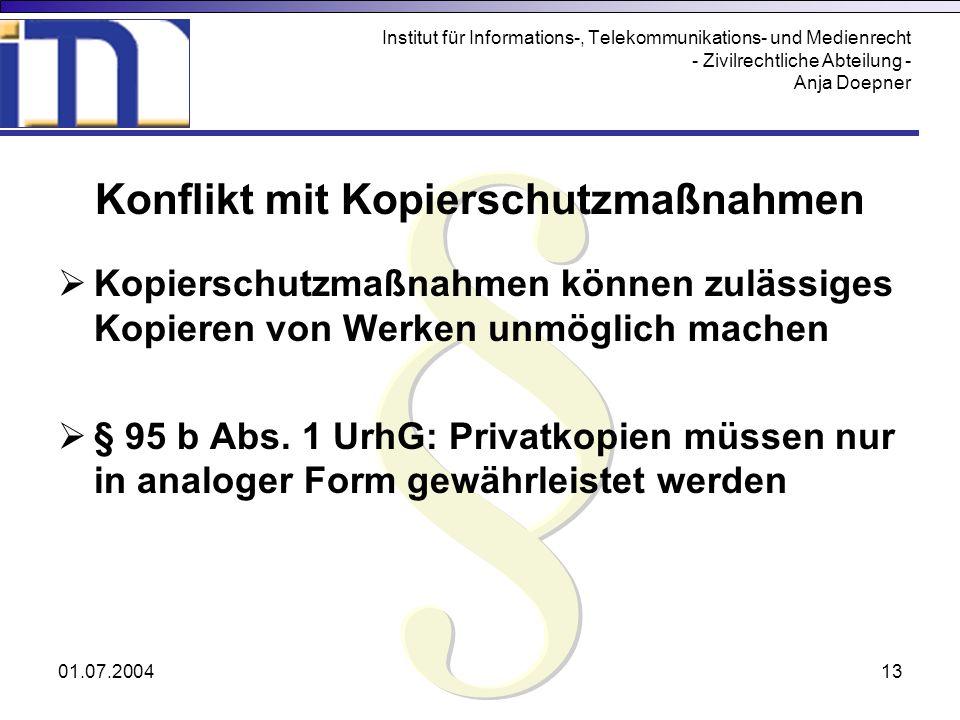 01.07.200413 Institut für Informations-, Telekommunikations- und Medienrecht - Zivilrechtliche Abteilung - Anja Doepner Konflikt mit Kopierschutzmaßna