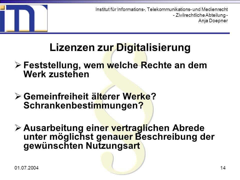 01.07.200414 Institut für Informations-, Telekommunikations- und Medienrecht - Zivilrechtliche Abteilung - Anja Doepner Lizenzen zur Digitalisierung F