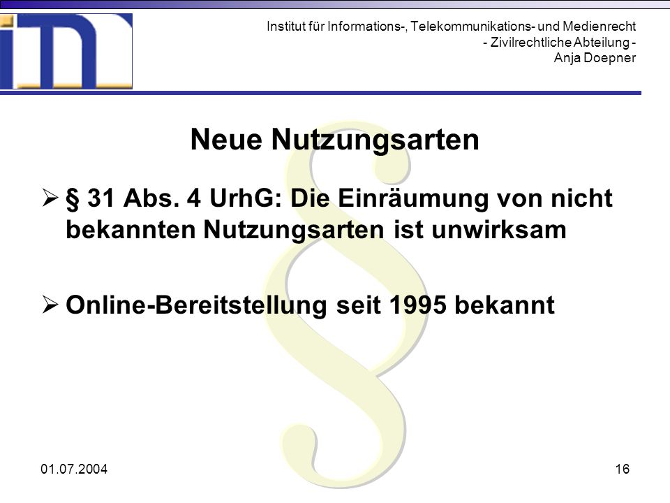 01.07.200416 Institut für Informations-, Telekommunikations- und Medienrecht - Zivilrechtliche Abteilung - Anja Doepner Neue Nutzungsarten § 31 Abs. 4