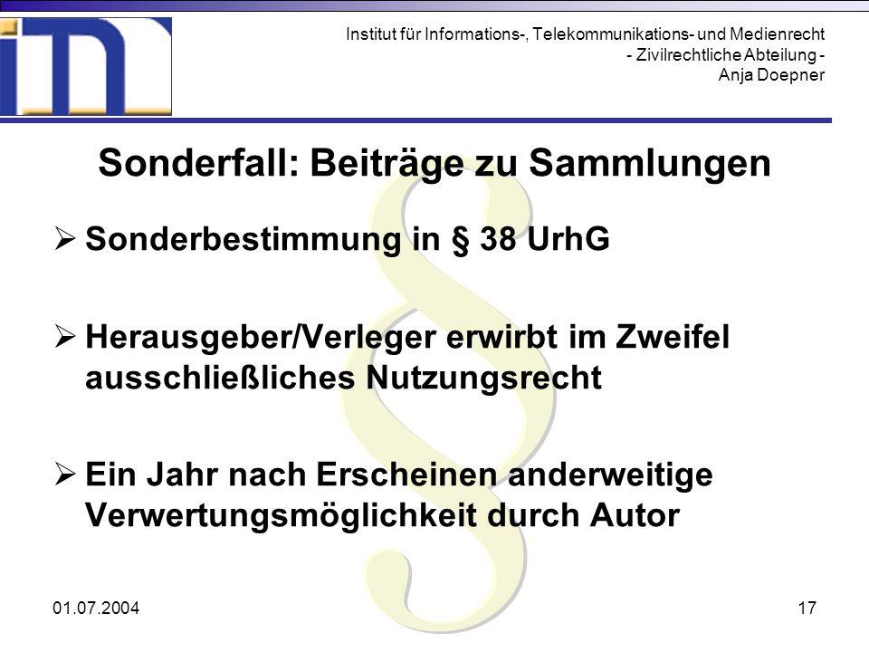 01.07.200417 Institut für Informations-, Telekommunikations- und Medienrecht - Zivilrechtliche Abteilung - Anja Doepner Sonderfall: Beiträge zu Sammlu