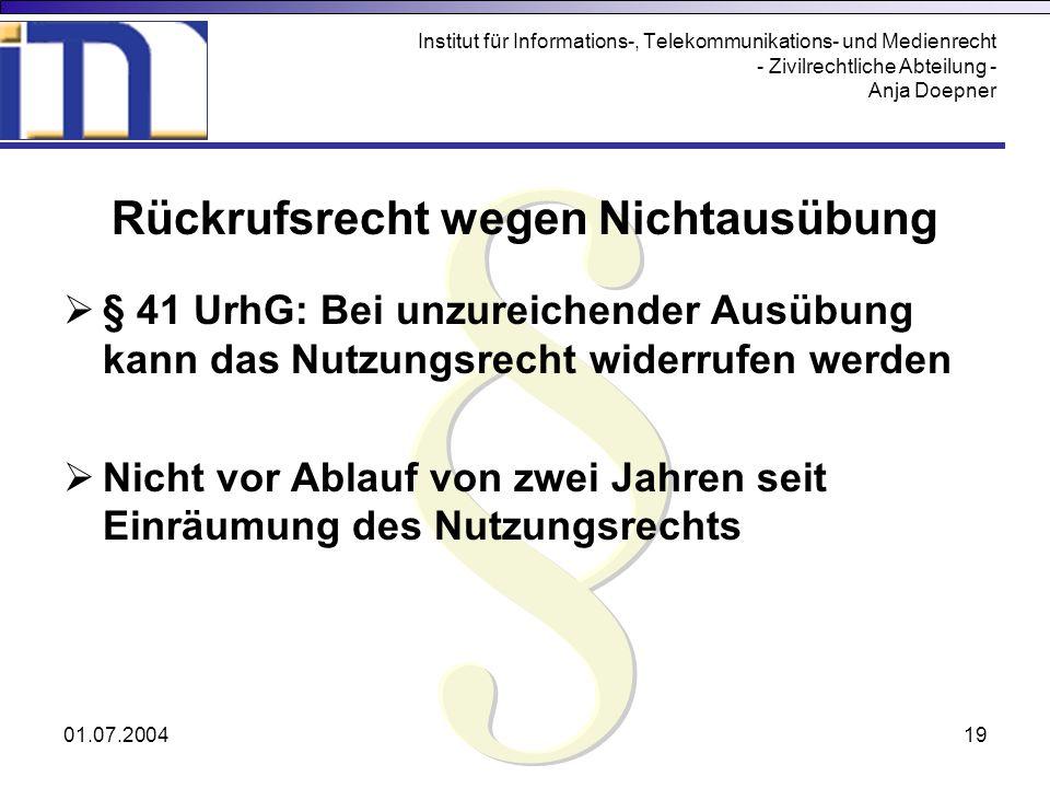 01.07.200419 Institut für Informations-, Telekommunikations- und Medienrecht - Zivilrechtliche Abteilung - Anja Doepner Rückrufsrecht wegen Nichtausüb
