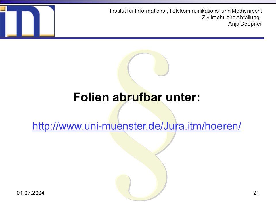 01.07.200421 Institut für Informations-, Telekommunikations- und Medienrecht - Zivilrechtliche Abteilung - Anja Doepner Folien abrufbar unter: http://