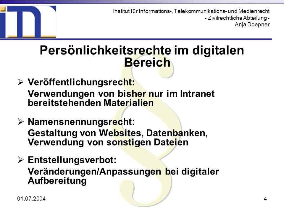 01.07.20045 Institut für Informations-, Telekommunikations- und Medienrecht - Zivilrechtliche Abteilung - Anja Doepner Verwertungsrechte im digitalen Bereich a.