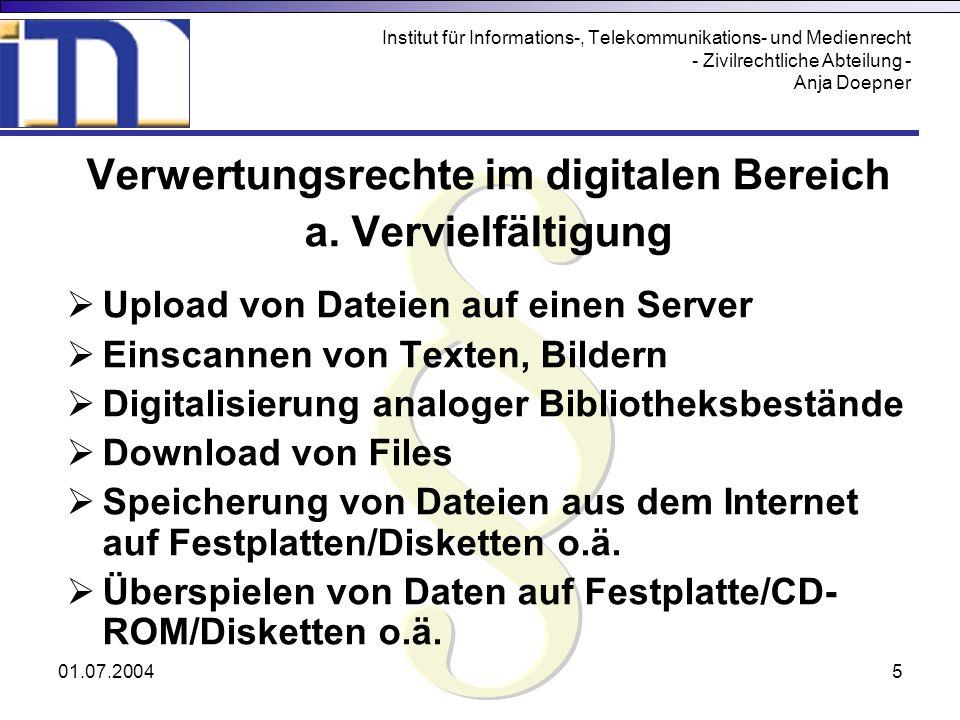 01.07.20046 Institut für Informations-, Telekommunikations- und Medienrecht - Zivilrechtliche Abteilung - Anja Doepner Verwertungsrechte im digitalen Bereich b.