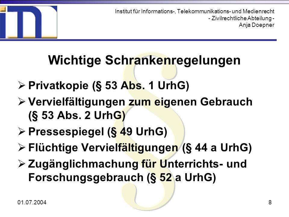 01.07.20048 Institut für Informations-, Telekommunikations- und Medienrecht - Zivilrechtliche Abteilung - Anja Doepner Wichtige Schrankenregelungen Pr