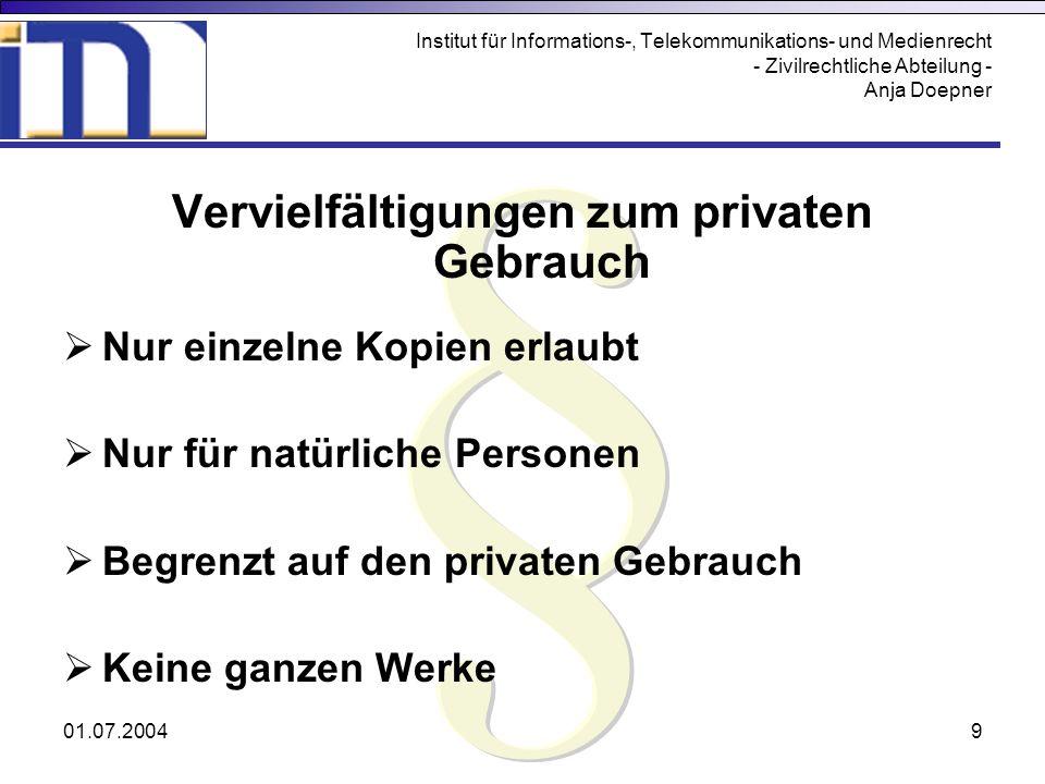 01.07.20049 Institut für Informations-, Telekommunikations- und Medienrecht - Zivilrechtliche Abteilung - Anja Doepner Vervielfältigungen zum privaten