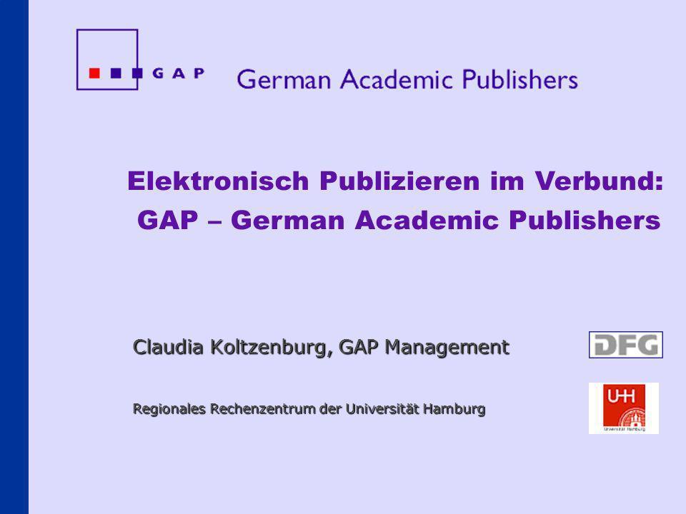 Claudia Koltzenburg, GAP Management Regionales Rechenzentrum der Universität Hamburg Elektronisch Publizieren im Verbund: GAP – German Academic Publis
