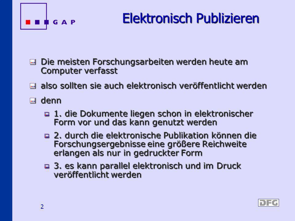 2 Elektronisch Publizieren Elektronisch Publizieren Die meisten Forschungsarbeiten werden heute am Computer verfasst also sollten sie auch elektronisc