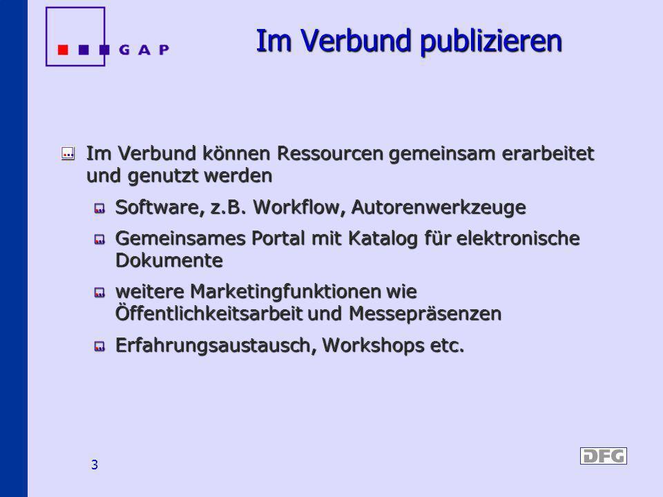 3 Im Verbund publizieren Im Verbund können Ressourcen gemeinsam erarbeitet und genutzt werden Software, z.B. Workflow, Autorenwerkzeuge Gemeinsames Po