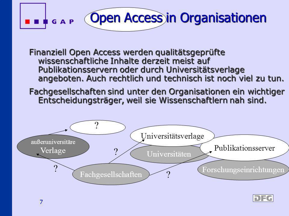 7 Forschungseinrichtungen Open Access in Organisationen Finanziell Open Access werden qualitätsgeprüfte wissenschaftliche Inhalte derzeit meist auf Pu