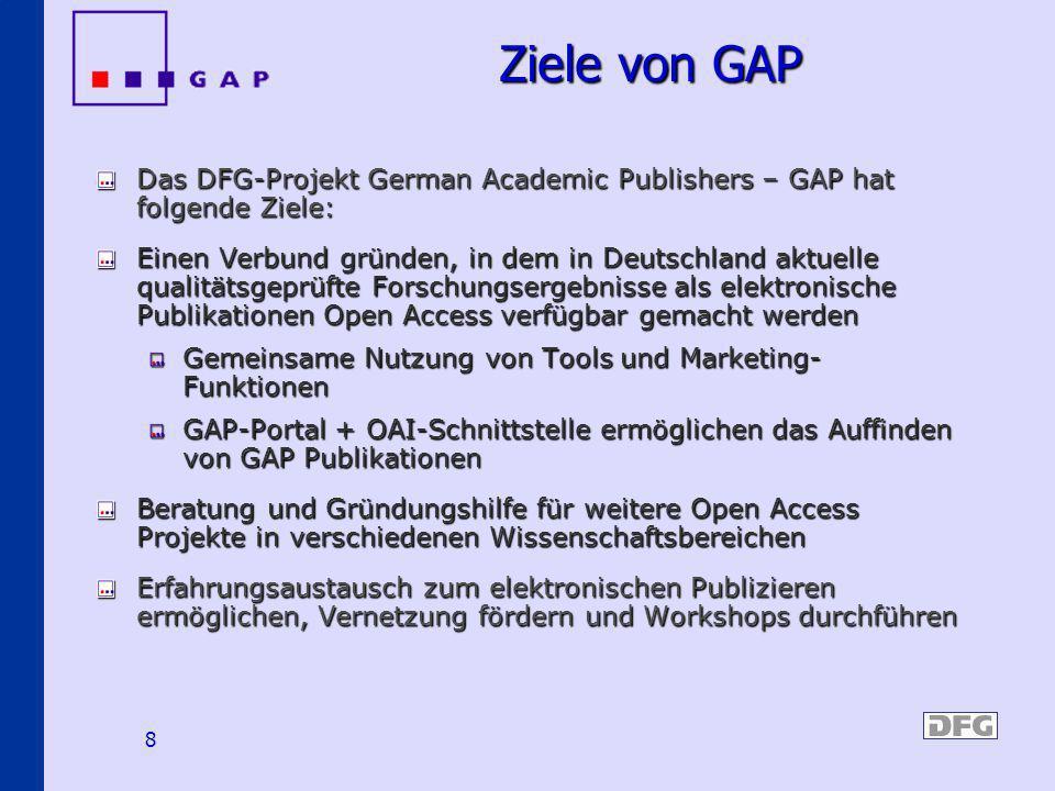 8 Ziele von GAP Das DFG-Projekt German Academic Publishers – GAP hat folgende Ziele: Einen Verbund gründen, in dem in Deutschland aktuelle qualitätsge