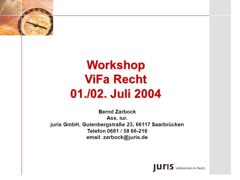 Workshop ViFa Recht 01./02. Juli 2004 Bernd Zarbock Ass. iur. juris GmbH, Gutenbergstraße 23, 66117 Saarbrücken Telefon 0681 / 58 66-216 email: zarboc