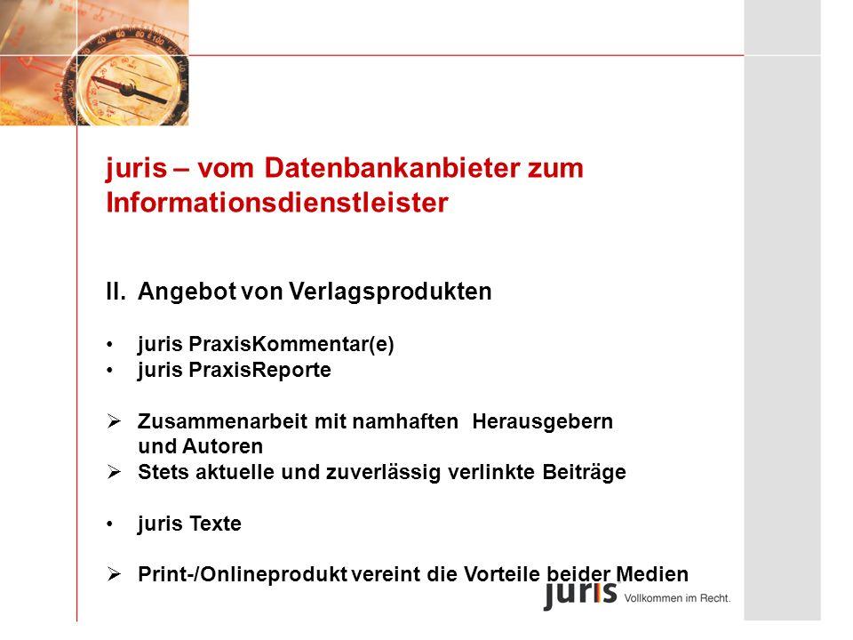 juris – vom Datenbankanbieter zum Informationsdienstleister II. Angebot von Verlagsprodukten juris PraxisKommentar(e) juris PraxisReporte Zusammenarbe