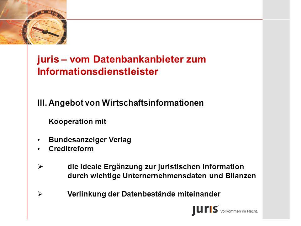 juris – vom Datenbankanbieter zum Informationsdienstleister III. Angebot von Wirtschaftsinformationen Kooperation mit Bundesanzeiger Verlag Creditrefo