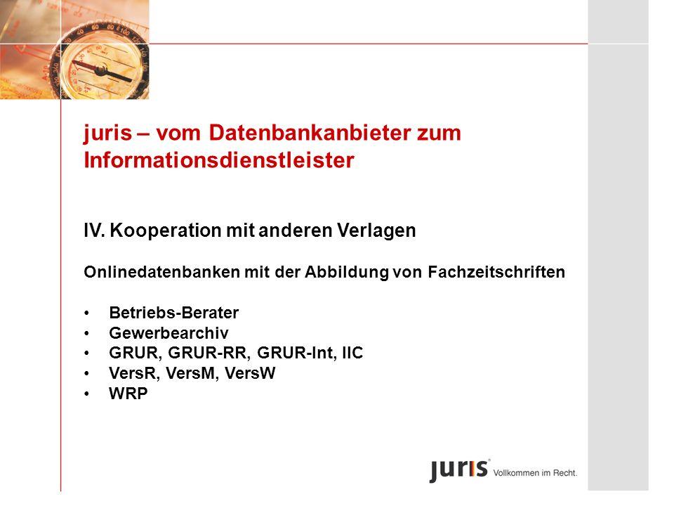 juris – vom Datenbankanbieter zum Informationsdienstleister IV. Kooperation mit anderen Verlagen Onlinedatenbanken mit der Abbildung von Fachzeitschri