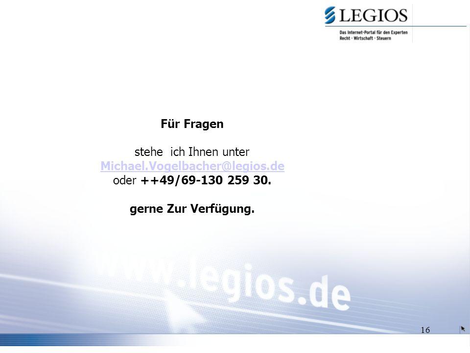 16 Für Fragen stehe ich Ihnen unter Michael.Vogelbacher@legios.de oder ++49/69-130 259 30.
