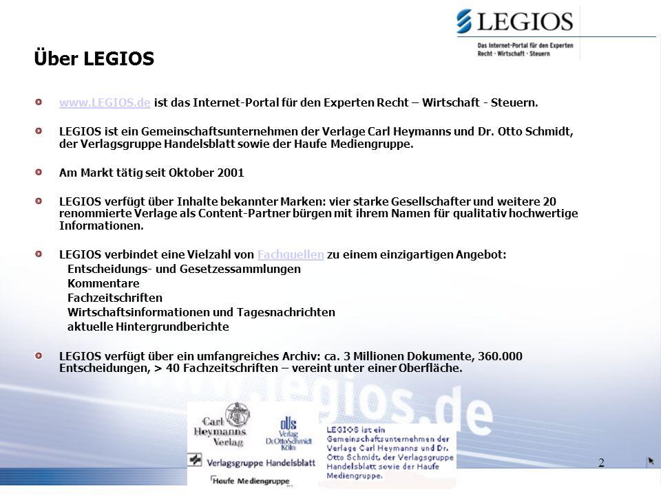 2 Über LEGIOS www.LEGIOS.dewww.LEGIOS.de ist das Internet-Portal für den Experten Recht – Wirtschaft - Steuern.