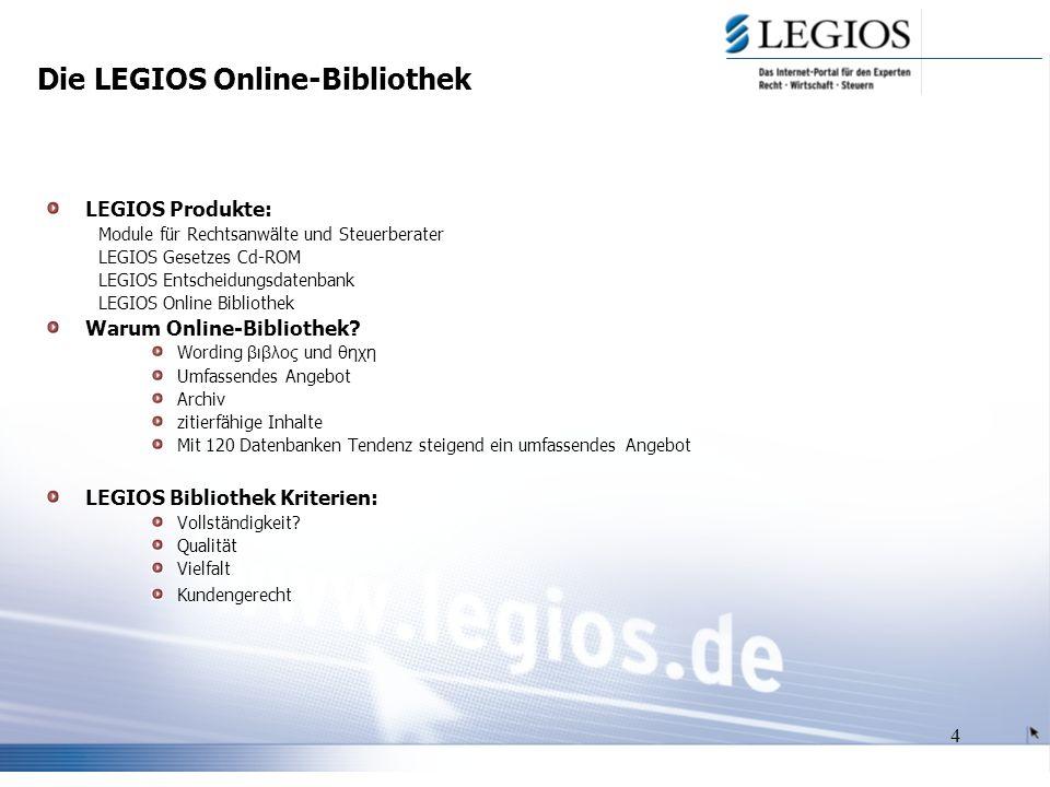4 Die LEGIOS Online-Bibliothek LEGIOS Produkte: Module für Rechtsanwälte und Steuerberater LEGIOS Gesetzes Cd-ROM LEGIOS Entscheidungsdatenbank LEGIOS Online Bibliothek Warum Online-Bibliothek.