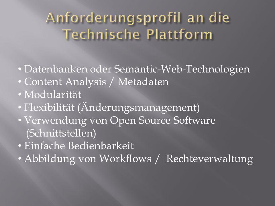 Datenbanken oder Semantic-Web-Technologien Content Analysis / Metadaten Modularität Flexibilität (Änderungsmanagement) Verwendung von Open Source Software (Schnittstellen) Einfache Bedienbarkeit Abbildung von Workflows / Rechteverwaltung