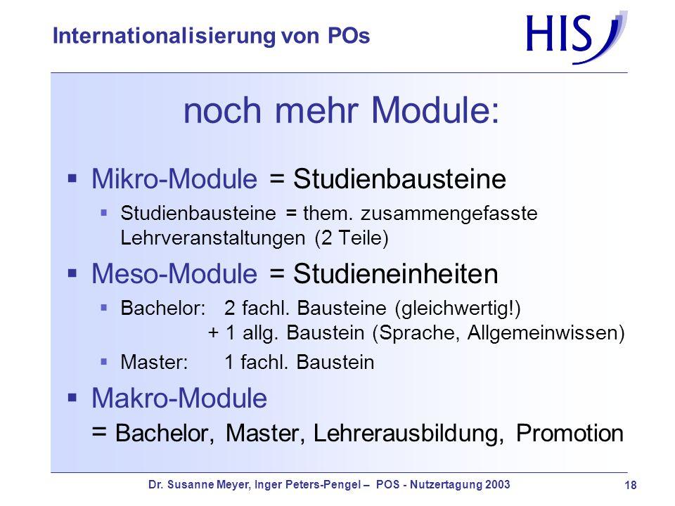 Dr. Susanne Meyer, Inger Peters-Pengel – POS - Nutzertagung 2003 18 Internationalisierung von POs noch mehr Module: Mikro-Module = Studienbausteine St