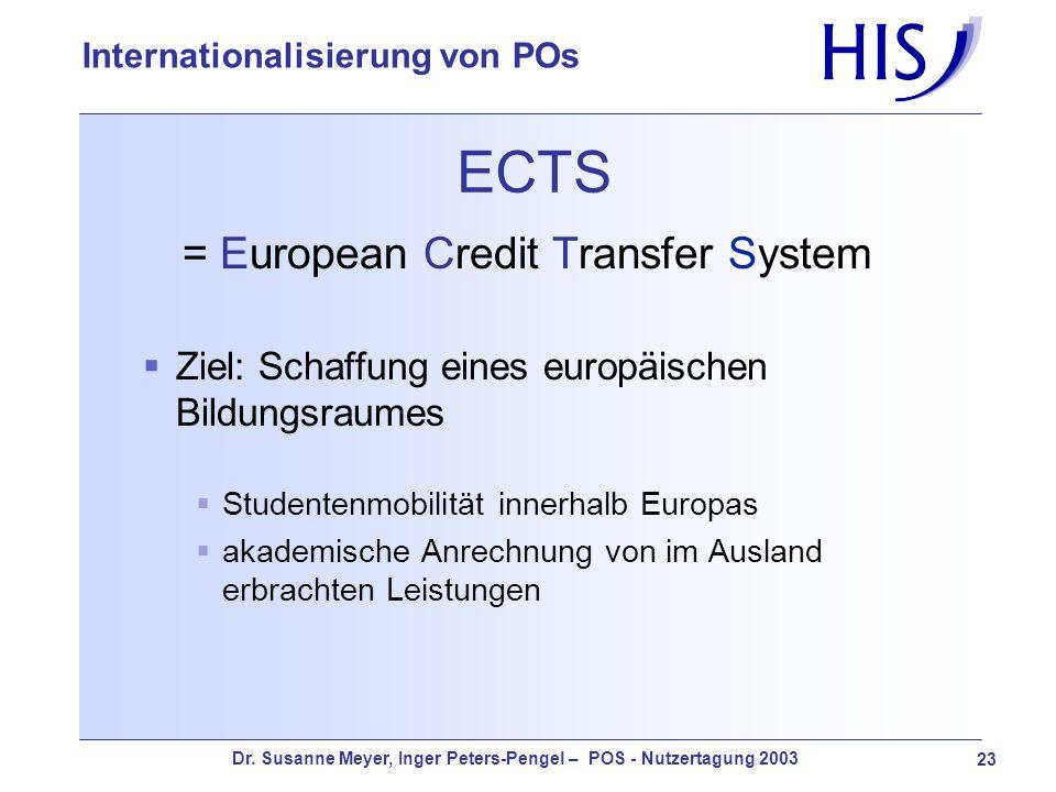 Dr. Susanne Meyer, Inger Peters-Pengel – POS - Nutzertagung 2003 23 Internationalisierung von POs ECTS = European Credit Transfer System Ziel: Schaffu