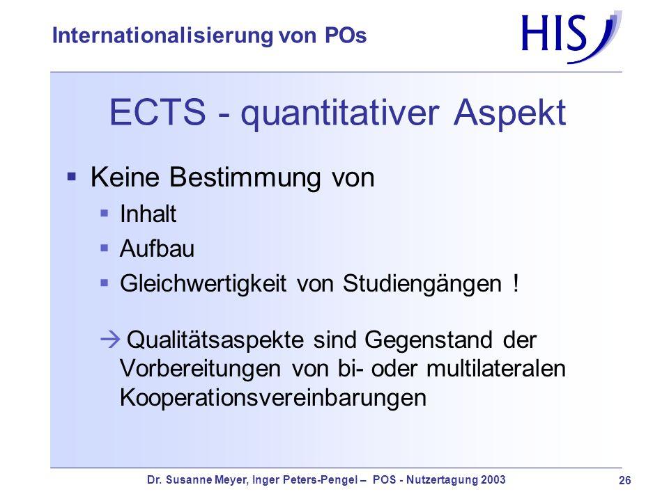 Dr. Susanne Meyer, Inger Peters-Pengel – POS - Nutzertagung 2003 26 Internationalisierung von POs ECTS - quantitativer Aspekt Keine Bestimmung von Inh