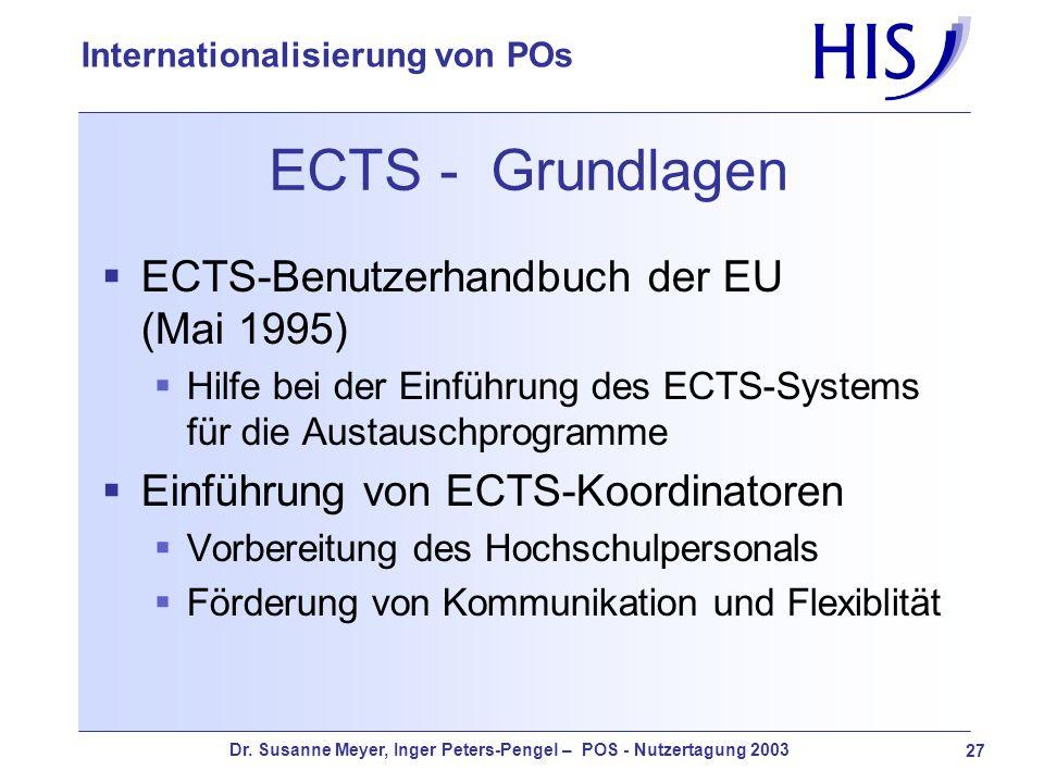 Dr. Susanne Meyer, Inger Peters-Pengel – POS - Nutzertagung 2003 27 Internationalisierung von POs ECTS - Grundlagen ECTS-Benutzerhandbuch der EU (Mai