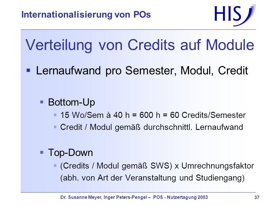 Dr. Susanne Meyer, Inger Peters-Pengel – POS - Nutzertagung 2003 37 Internationalisierung von POs Verteilung von Credits auf Module Lernaufwand pro Se