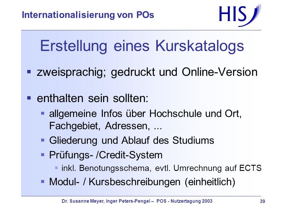 Dr. Susanne Meyer, Inger Peters-Pengel – POS - Nutzertagung 2003 39 Internationalisierung von POs Erstellung eines Kurskatalogs zweisprachig; gedruckt