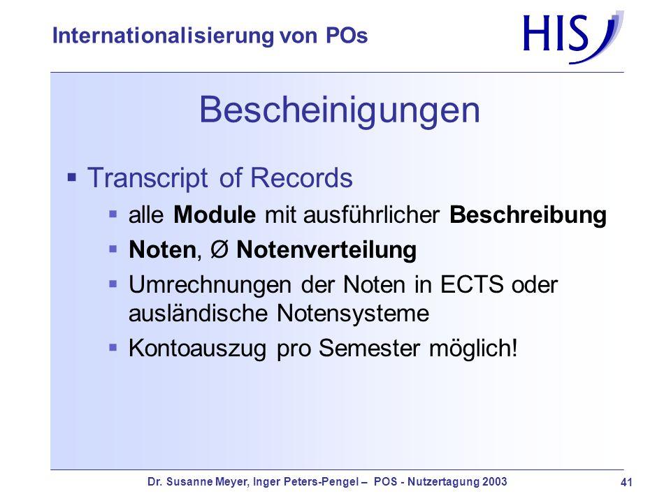 Dr. Susanne Meyer, Inger Peters-Pengel – POS - Nutzertagung 2003 41 Internationalisierung von POs Bescheinigungen Transcript of Records alle Module mi
