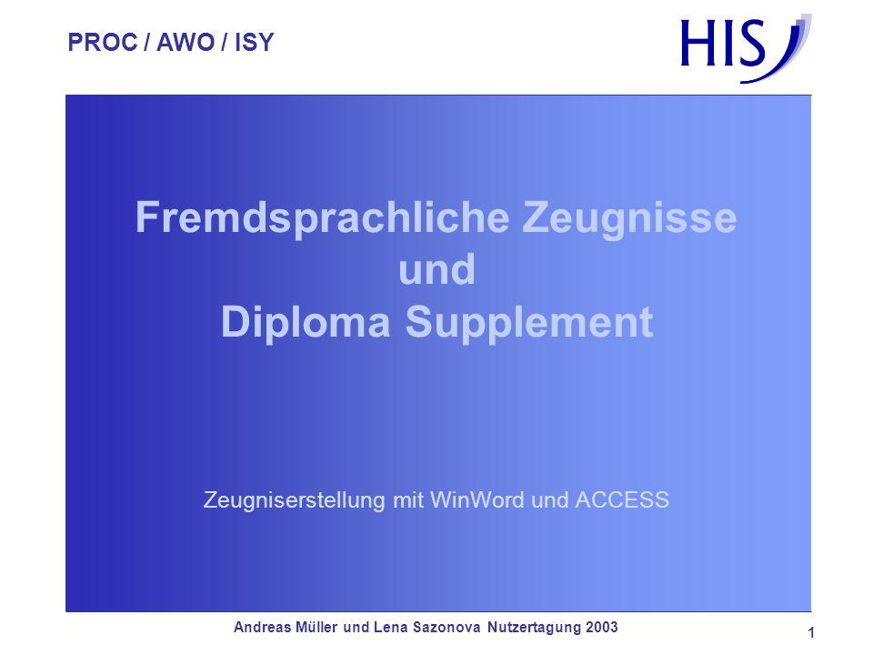 PROC / AWO / ISY Andreas Müller und Lena Sazonova Nutzertagung 2003 1 Fremdsprachliche Zeugnisse und Diploma Supplement Zeugniserstellung mit WinWord