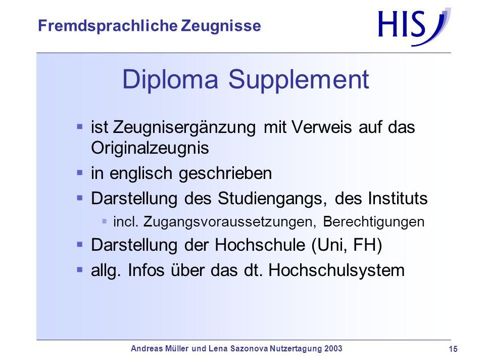 Andreas Müller und Lena Sazonova Nutzertagung 2003 15 Fremdsprachliche Zeugnisse Diploma Supplement ist Zeugnisergänzung mit Verweis auf das Originalz