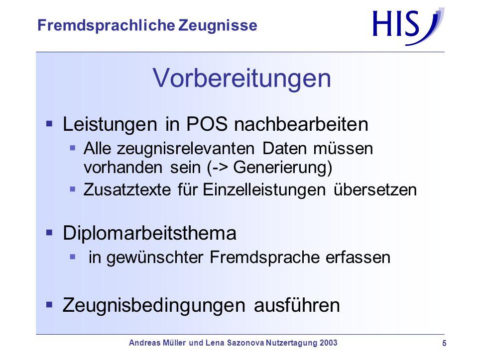 Andreas Müller und Lena Sazonova Nutzertagung 2003 5 Fremdsprachliche Zeugnisse Vorbereitungen Leistungen in POS nachbearbeiten Alle zeugnisrelevanten