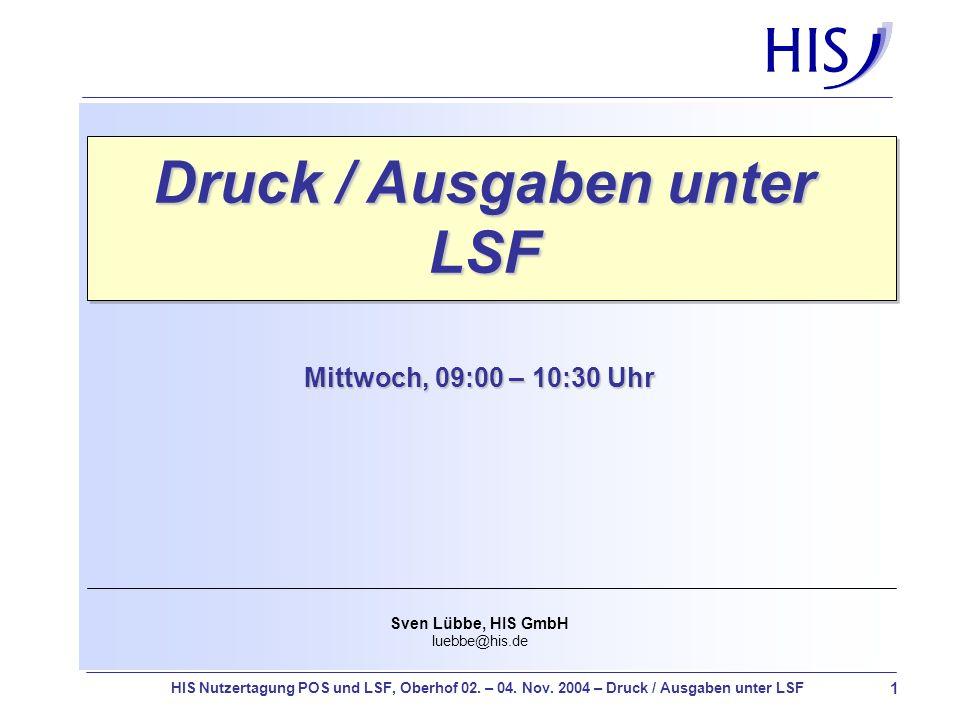 1 HIS Nutzertagung POS und LSF, Oberhof 02. – 04. Nov. 2004 – Druck / Ausgaben unter LSF Druck / Ausgaben unter LSF Sven Lübbe, HIS GmbH luebbe@his.de