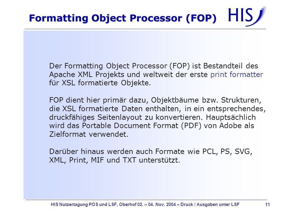 11 HIS Nutzertagung POS und LSF, Oberhof 02. – 04. Nov. 2004 – Druck / Ausgaben unter LSF Der Formatting Object Processor (FOP) ist Bestandteil des Ap