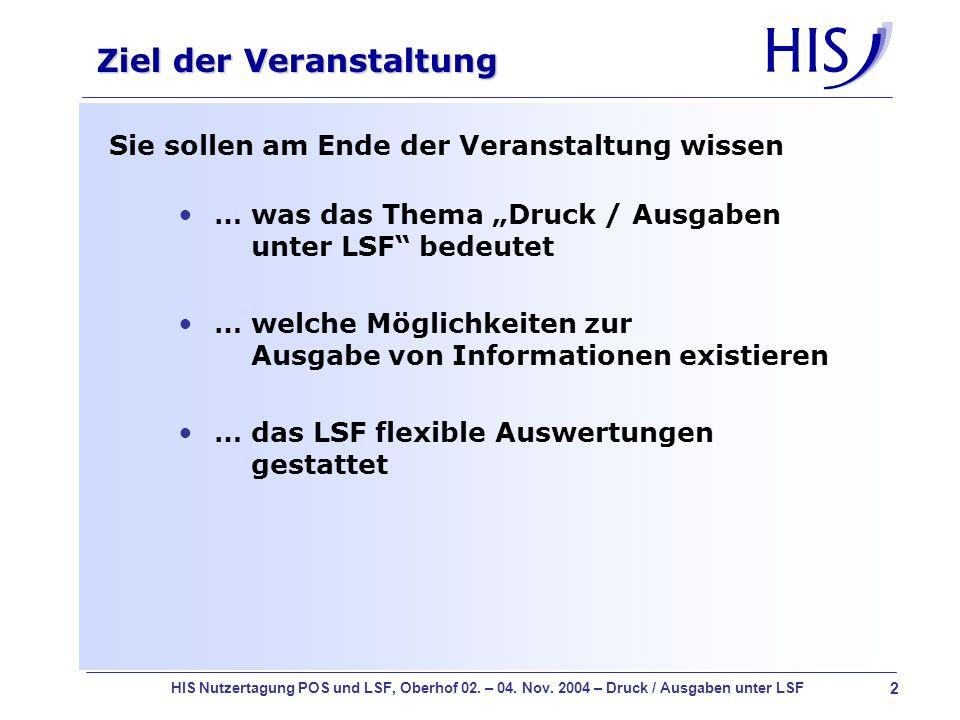 2 HIS Nutzertagung POS und LSF, Oberhof 02. – 04. Nov. 2004 – Druck / Ausgaben unter LSF Ziel der Veranstaltung … was das Thema Druck / Ausgaben unter