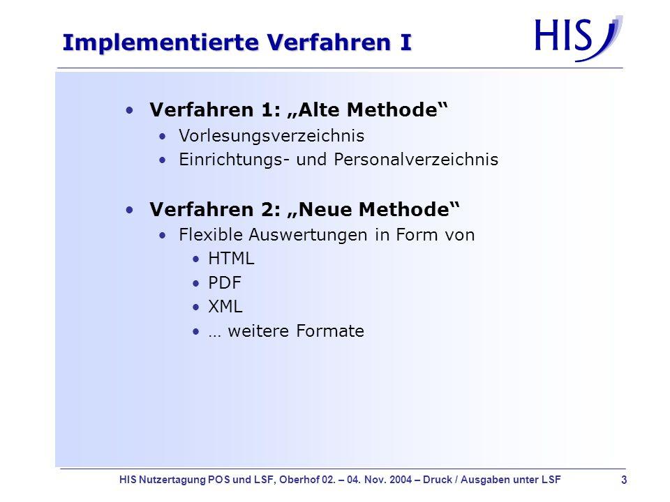 3 HIS Nutzertagung POS und LSF, Oberhof 02. – 04. Nov. 2004 – Druck / Ausgaben unter LSF Implementierte Verfahren I Verfahren 1: Alte Methode Vorlesun