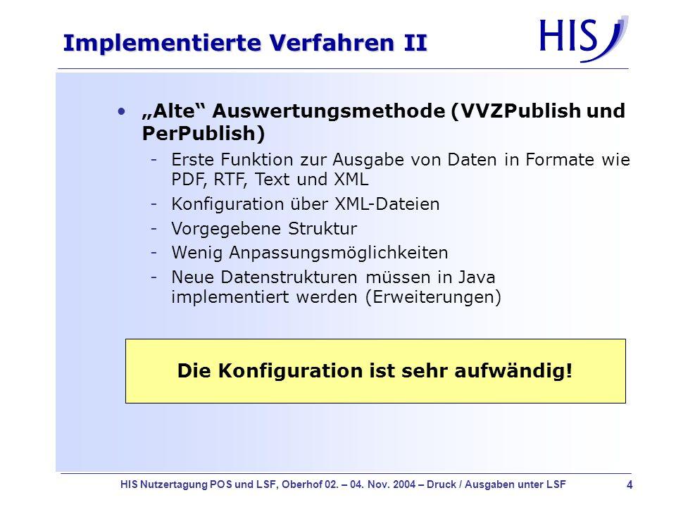 4 HIS Nutzertagung POS und LSF, Oberhof 02. – 04. Nov. 2004 – Druck / Ausgaben unter LSF Implementierte Verfahren II Alte Auswertungsmethode (VVZPubli