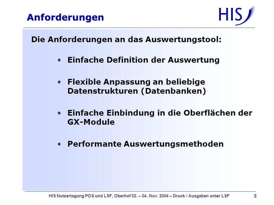 5 HIS Nutzertagung POS und LSF, Oberhof 02. – 04. Nov. 2004 – Druck / Ausgaben unter LSF Anforderungen Einfache Definition der Auswertung Flexible Anp