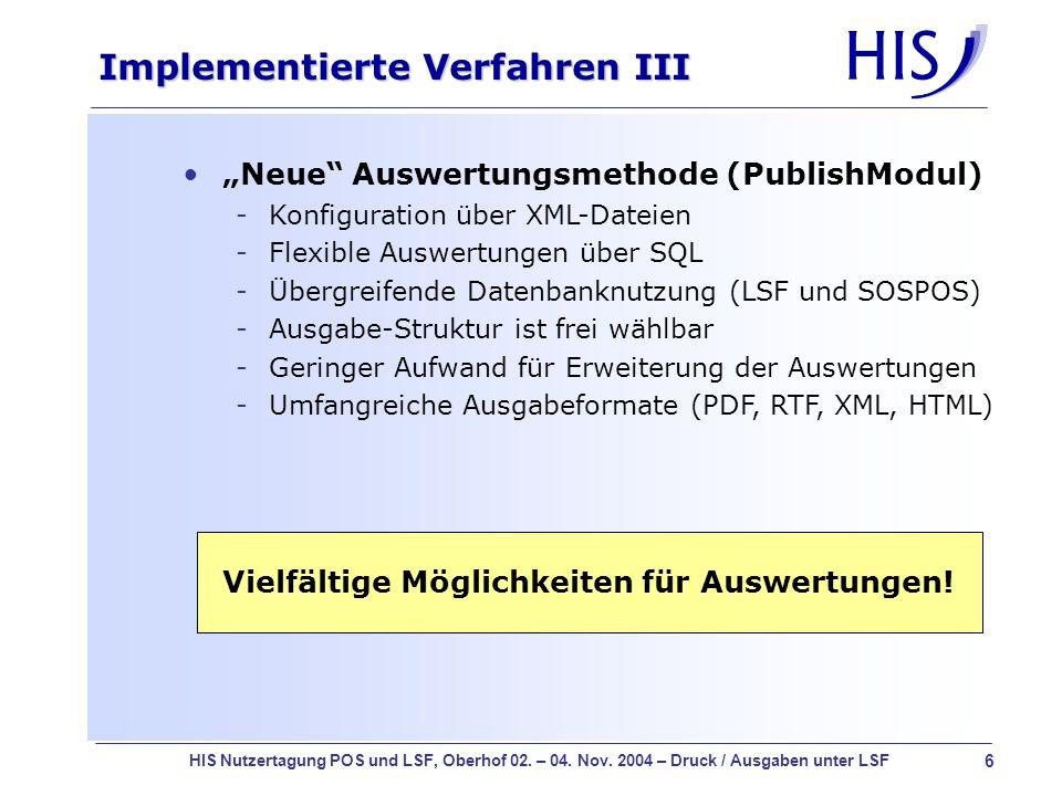 6 HIS Nutzertagung POS und LSF, Oberhof 02. – 04. Nov. 2004 – Druck / Ausgaben unter LSF Implementierte Verfahren III Neue Auswertungsmethode (Publish