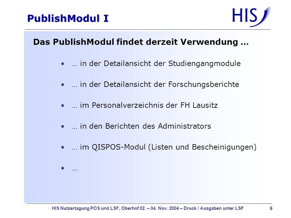 9 HIS Nutzertagung POS und LSF, Oberhof 02. – 04. Nov. 2004 – Druck / Ausgaben unter LSF PublishModul I Das PublishModul findet derzeit Verwendung … …