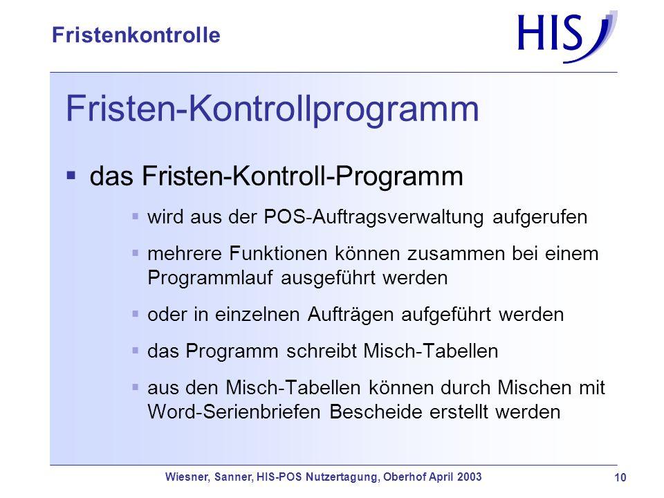 Wiesner, Sanner, HIS-POS Nutzertagung, Oberhof April 2003 10 Fristenkontrolle Fristen-Kontrollprogramm das Fristen-Kontroll-Programm wird aus der POS-