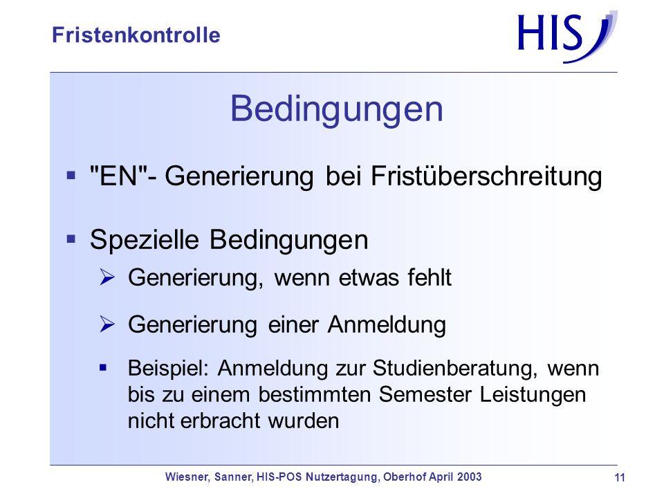 Wiesner, Sanner, HIS-POS Nutzertagung, Oberhof April 2003 11 Fristenkontrolle Bedingungen