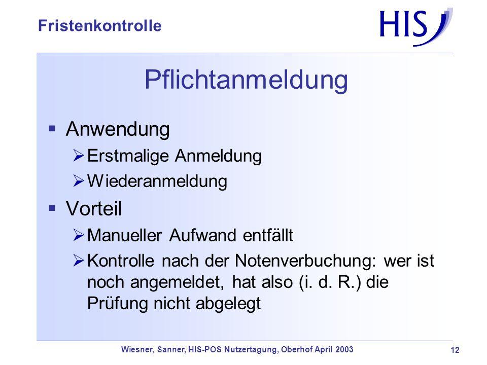 Wiesner, Sanner, HIS-POS Nutzertagung, Oberhof April 2003 12 Fristenkontrolle Pflichtanmeldung Anwendung Erstmalige Anmeldung Wiederanmeldung Vorteil